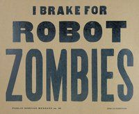 I BRAKE for ROBOT ZOMBIES hand printed letterpress