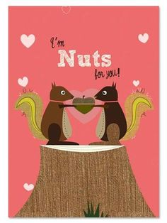 I'm Nuts Squirrels <3 #Valentines