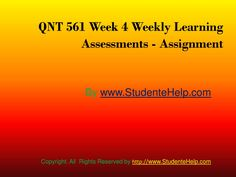 QNT 561 Week 4 Weekly Learning Assessments – Learning made easy. Get instant help from our learned professors on the weekly learning assignments.