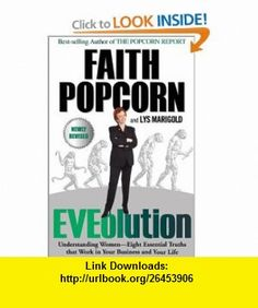 Eveolution Understanding Women--Eight Essential Truths That Work in Your Business and Your Life Faith Popcorn, Lys Marigold , ISBN-10: 078688441X  ,  , ASIN: B005Q5XZO2 , tutorials , pdf , ebook , torrent , downloads , rapidshare , filesonic , hotfile , megaupload , fileserve