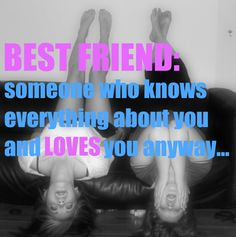 Best Friend: Someone who knows everything about you and loves you anyway.  #BestFriend #quote #friendship #love