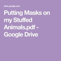 Putting Masks on my Stuffed Animals. Google Drive, Stuffed Animals, Autism, Baskets, Pdf, Basket, Softies, Stuffed Toys, Curves