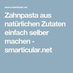 Zahnpasta aus natürlichen Zutaten einfach selber machen - smarticular.net