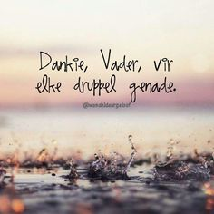 Dankie Vader...vir elke druppel #genade... #Afrikaans #ThankYou #grace I Love You God, God Is Good, Gods Love, Christian Messages, Christian Quotes, Afrikaanse Quotes, Bible Verses About Faith, Beautiful Prayers, Thing 1