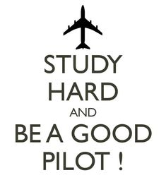 STUDY HARD AND BE A GOOD PILOT ! Another original poster design created with the Keep Calm-o-matic. Buy this design or create your own original Keep Calm design now.