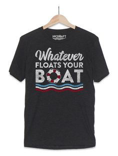 """The lake life is about relaxing and going with the flow in your favorite boat shirt! This incredibly soft tee features the """"Whatever Floats Your Boat"""" print on the front. Family Cruise Shirts, Family Shirts, Gifts For Boaters, Boat Humor, Country Hats, Nautical Tops, Boat Shirts, Float Your Boat, Shirt Ideas"""