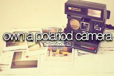 Own a Polariod Camera.