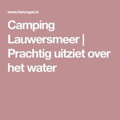Camping Lauwersmeer | Prachtig uitziet over het water