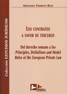 Los contratos a favor de terceros : del derecho romano a los Principles, Definitions and Model Rules of the European Private Law / Armando Torrent Ruiz.    Edisofer, 2015