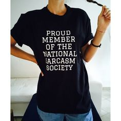 Proud Member of the National Sarcasm Society Tshirt Womens Gifts Girls Tumblr Funny Slogan Fangirls featuring polyvore, fashion, clothing, tops, t-shirts, black, women's clothing, long tee, long length t shirts, black top, slogan t-shirts and black tee