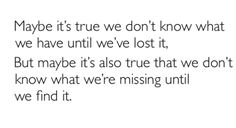 but maybe it's also true that we don't know what we're missing until we find it.