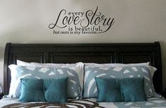 Every Love Story Is Beautiful, But Ours Is My Favorite Vinyl Wall Art Decal