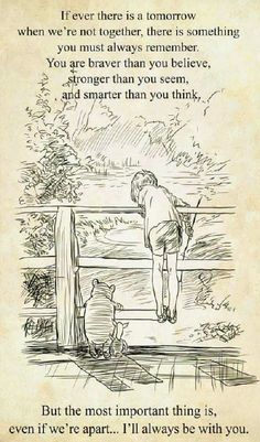Pooh If tomorrow we're not together remember you are braver than believe stronger than seem smarter than think - Boy themes - Quotes Quotable Quotes, Motivational Quotes, Inspirational Quotes, Qoutes, Winnie The Pooh Quotes, Daughter Quotes, Grandson Quotes, Cousin Quotes, Good Thoughts