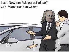 Car Salesman Memes That Are Really Entertaining Physics memes Car Memes, Memes Humor, Nerd Humor, Physics Jokes, Science Humor, Biology Humor, Chemistry Jokes, Grammar Humor, Car Salesman Memes