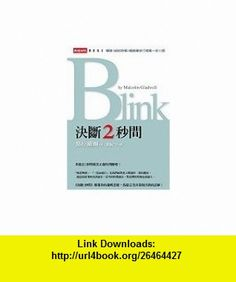 Chinese Edition of Blink The Power of Thinking Without Thinking (Jue duan 2 miao jian, in Traditional Chinese, NOT in English) (9789571343037) Malcolm Gladwell, Jiyu Yan , ISBN-10: 957134303X  , ISBN-13: 978-9571343037 ,  , tutorials , pdf , ebook , torrent , downloads , rapidshare , filesonic , hotfile , megaupload , fileserve