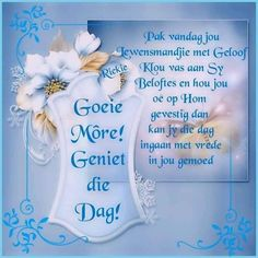 Good Morning Wishes, Good Morning Quotes, Lekker Dag, Evening Greetings, Christ Quotes, Goeie Nag, Goeie More, Afrikaans Quotes, Happy Birthday Quotes