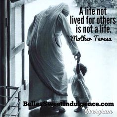 """St. Mother Teresa - """"A life not lived for others is not a life."""""""