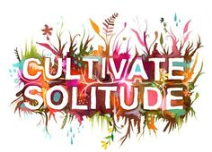 Cultivate Solitude by katie daisy