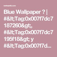 Blue Wallpaper 💙 | #<Tag:0x007f7dc7187260>, #<Tag:0x007f7dc7195f18> y #<Tag:0x007f7dc71c2310>