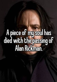 RIP Alan Rickman. A piece of my soul has died.