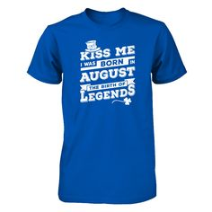 Just released on our store: Kiss Me I Was Bor...   Check it out here! http://teecentury.com/products/kiss-me-i-was-born-in-august-the-birth-of-legends-t-shirt-hoodie?utm_campaign=social_autopilot&utm_source=pin&utm_medium=pin