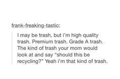 funny, hilarious, trash, tumblr, funny tumblr post, grade a