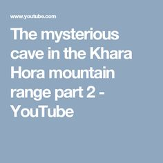 The mysterious cave in the Khara Hora mountain range part 2 - YouTube