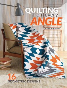 Quilting from Every Angle: 16 Geometric Designs; Nancy Purvis #quiltdesigns #halfsquaretriangles #hsts #modernquilting #flyinggeese #paperpiecing