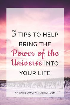 Learn how to bring the power of the universe into your life using the law of attraction. These tips help you tap into the power of the universe.