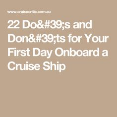 22 Do's and Don'ts for Your First Day Onboard a Cruise Ship