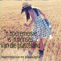 'n boeremeisie is 'n prinses van die platteland. my hart sal verewig by die platteland le Wisdom Quotes, Qoutes, Afrikaanse Quotes, Horse Quotes, Special Quotes, Family Values, Good Morning Quotes, True Words, Friendship Quotes