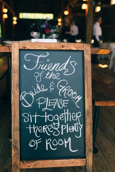 """Friends of the Bride and Groom - Please sit together there's plenty of room"" chalkboard sign idea {Maine Tinker}"