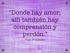 Donde hay amor, allí también hay comprensión y perdón.