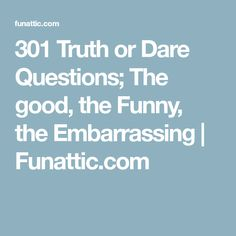 301 Truth or Dare Questions; The good, the Funny, the Embarrassing | Funattic.com