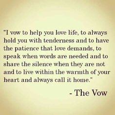 """I vow to help you love life ... and to live within the warmth of your heart and always call it home."" — The Vow"