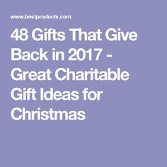 48 Gifts That Give Back in 2017 - Great Charitable Gift Ideas for Christmas