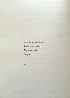 And in my dreams I will always find my way back to you.