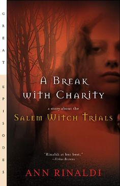 Putting Books to Work: Ann Rinaldis A BREAK WITH CHARITY: A STORY ABOUT THE SALEM WITCH TRIALS | Ideas & resources for Grades 6-10