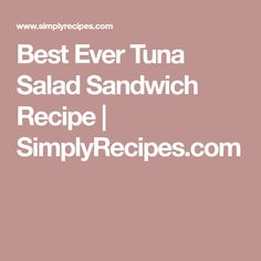 Best Ever Tuna Salad Sandwich Recipe   SimplyRecipes.com