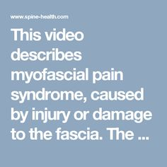 This video describes myofascial pain syndrome, caused by injury or damage to the fascia. The syndrome causes chronic pain in muscles throughout the body especially in the neck and jaw.