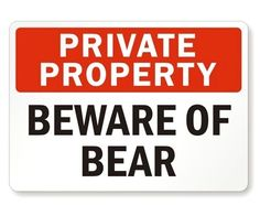 Private property signs that warn about video cameras, scary dogs, and guns are great, but bears are 100 times scarier. This private property warning sign is funnier than the average one.