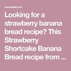 Looking for a strawberry banana bread recipe? This Strawberry Shortcake Banana Bread recipe from Delish.com is the best. Strawberry Bread Recipes, Strawberry Banana Bread, Banana Bread Recipes, No Bake Desserts, Just Desserts, Snack Recipes, Dessert Recipes, Dessert Ideas, Free Recipes