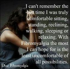 Unable to get comfortable no matter what you're doing./Fibromyalgia...