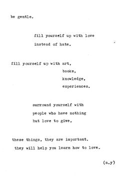 Fill yourself with love and knowledge and not hate