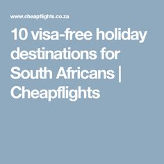 10 visa-free holiday destinations for South Africans | Cheapflights