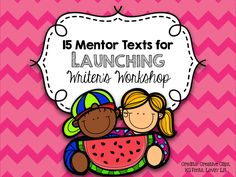True Life I'm a Teacher: Digging Into - Mentor Texts to Launch Writer's Workshop
