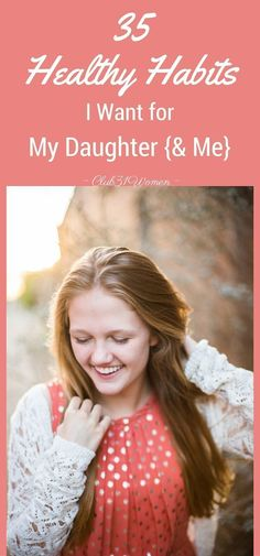What habits do you want your daughter to have? What are some of the good practices that are healthy and beneficial for a young woman {and to me}? ~ Club31Women
