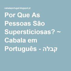 Por Que As Pessoas São Supersticiosas? ~ Cabala em Português - קבלה