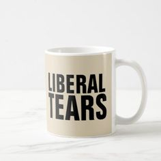 LIBERAL TEARS Funny Coffee Mugs - home gifts ideas decor special unique custom individual customized individualized