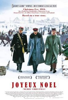Joyeux Noël (English: Merry Christmas) is a 2005 film about the World War I Christmas truce of December 1914, depicted through the eyes of French, Scottish and German soldiers. It was written and directed by Christian Carion.